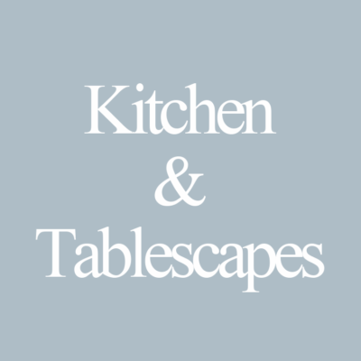 Kitchen and Tablescapes